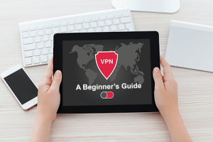 A Beginners Guide – Everything You Need To Know Before Getting a VPN