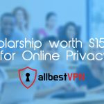 All Best VPN Scholarship Worth $1500 for Online Privacy